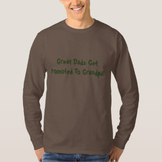 Great Dads Get Promoted To Grandpa! Tshirt