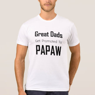 Great Dads get promoted to Papaw Shirts