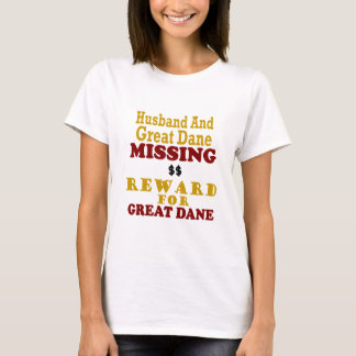 Great Dane & Husband Missing Reward For Great Dane T-Shirt
