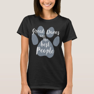 Great Danes are the Best People T-Shirt
