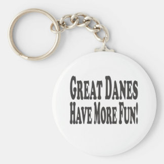 Great Danes Have More Fun! Keychain