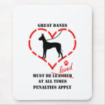 Great Danes Must Be Loved Mousepads