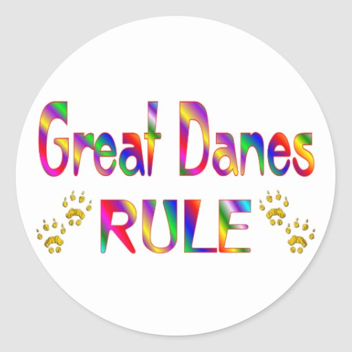 Great Danes Rule Round Stickers