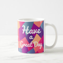 Great Day to Have a Great Day Coffee Mug