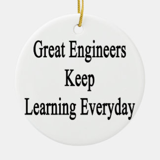Great Engineers Keep Learning Everyday Ceramic Ornament