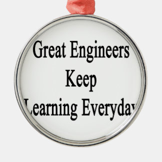 Great Engineers Keep Learning Everyday Metal Ornament