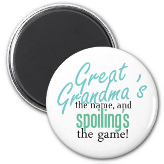 Great Grandma's the Name, and Spoiling's Magnet
