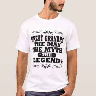 GREAT GRANDPA THE MAN THE MYTH THE LEGEND T-Shirt
