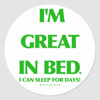 Great In Bed Classic Round Sticker