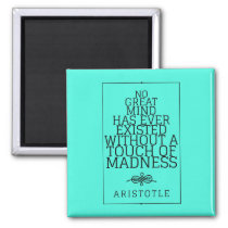 Great minds and madness  - Aristotle Quote Magnet