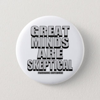 Great Minds Are Skeptical Button