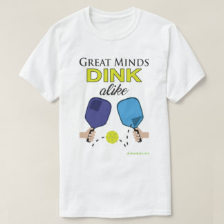 """Great Minds Dink Alike"" Pickleball T-Shirt"