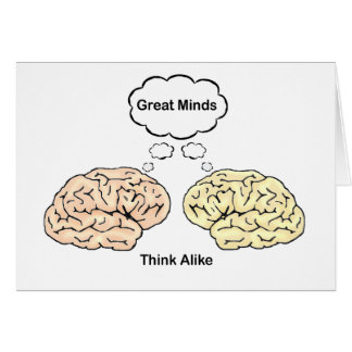 Great Minds Think Alike! Card
