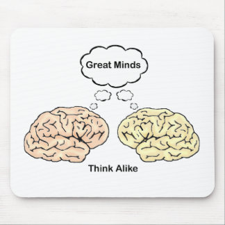 Great Minds Think Alike Mouse Pad