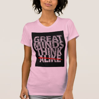 Great Minds Think Alike T-Shirt