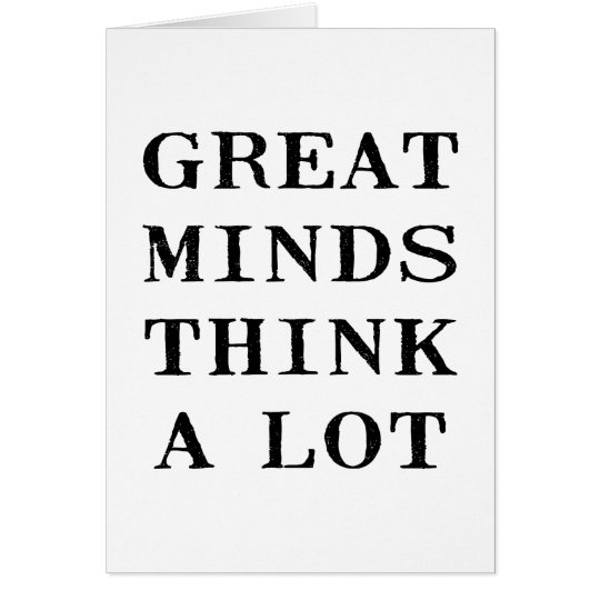 Great Minds Think Card