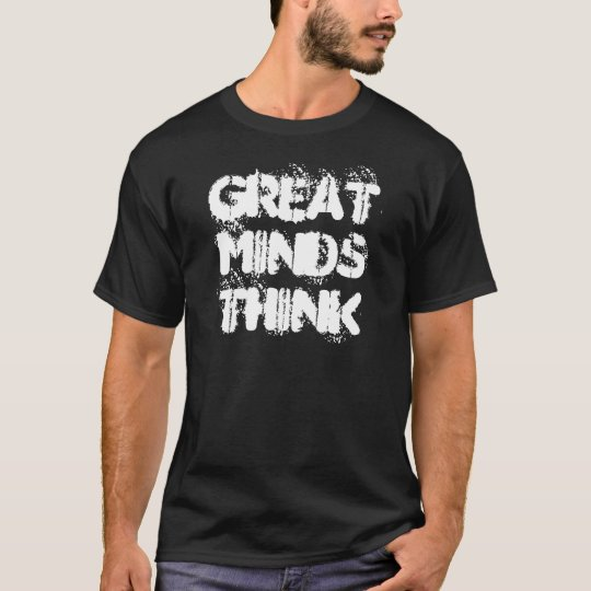 Great Minds Think T-Shirt