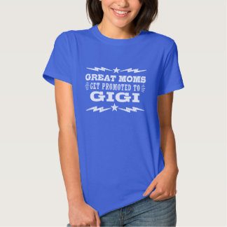 Great Moms Get Promoted To Gigi T Shirt