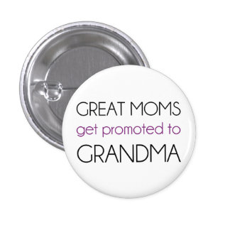 Great Moms Get Promoted To Grandma 1 Inch Round Button