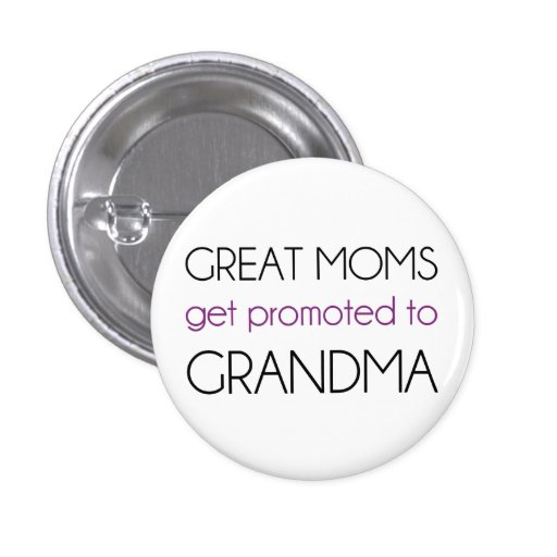 Great Moms Get Promoted To Grandma Pinback Buttons
