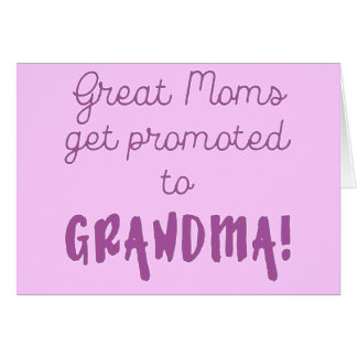 Great Moms Get Promoted to Grandma! Card