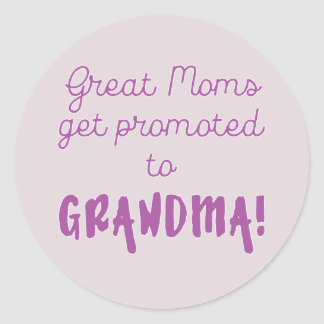 Great Moms Get Promoted to Grandma! Classic Round Sticker