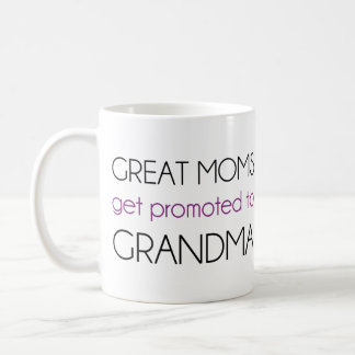 Great Moms Get Promoted To Grandma Classic White Coffee Mug