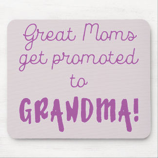 Great Moms Get Promoted to Grandma! Mouse Pad