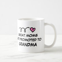 GREAT MOMS GET PROMOTED TO GRANDMA mug
