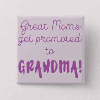Great Moms Get Promoted to Grandma! Pinback Button