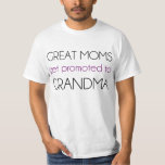 Great Moms Get Promoted To Grandma Tshirts