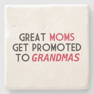 Great Moms Get Promoted to Grandmas Stone Coaster