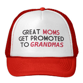 Great Moms Get Promoted to Grandmas Trucker Hat