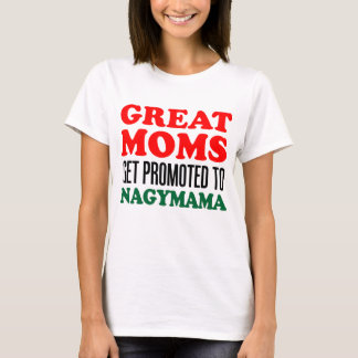 Great Moms Get Promoted To Nagymama Hungarian T-Shirt