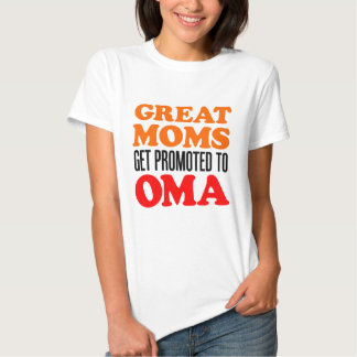 Great Moms Promoted To Oma Tee Shirts