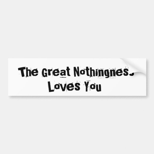 Great Nothingness Loves You Car Bumper Sticker