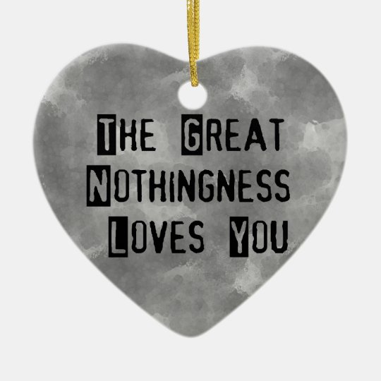 Great Nothingness Loves You Ceramic Ornament