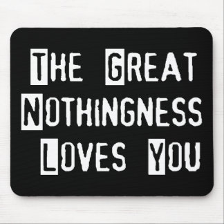 Great Nothingness Loves You Mouse Pad
