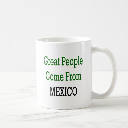 Great People Come From Mexico Classic White Coffee Mug