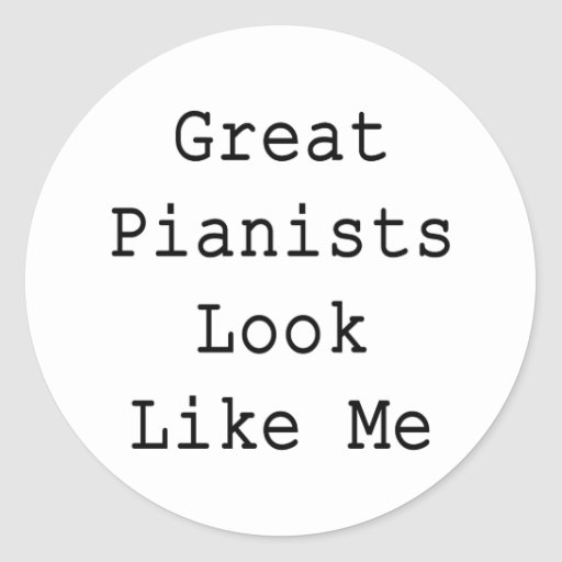 Great Pianists Look Like Me Classic Round Sticker