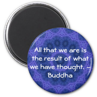 GREAT QUOTE from the  Buddha 2 Inch Round Magnet
