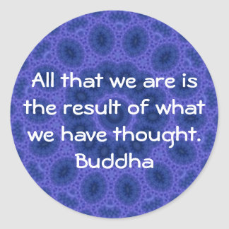 GREAT QUOTE from the  Buddha Classic Round Sticker