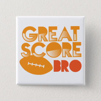 Great Score Bro! with Football Pinback Button