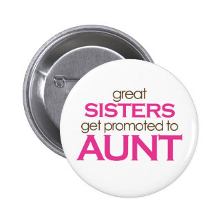 Great Sisters Get Promoted To Aunt Button