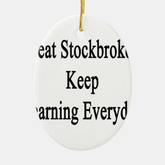 Great Stockbrokers Keep Learning Everyday Ceramic Ornament