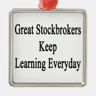 Great Stockbrokers Keep Learning Everyday Metal Ornament