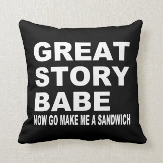 Great Story Babe Now Go Make Me A Sandwich Pillow