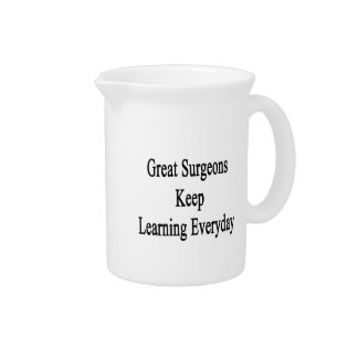 Great Surgeons Keep Learning Everyday Pitcher