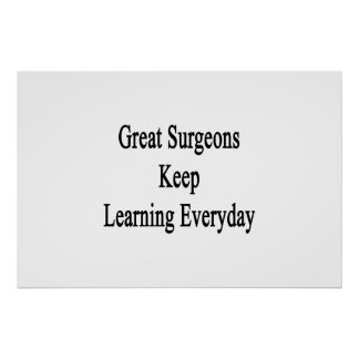 Great Surgeons Keep Learning Everyday Poster