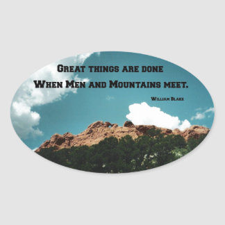 Great things are done when men and mountains meet. oval sticker